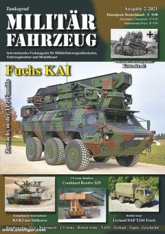 Tankograd Militärfahrzeug. Internationales Fachmagazin für Militärfahrzeugenthusiasten, Fahrzeugbesitzer und Modellbauer. Heft 2/2021