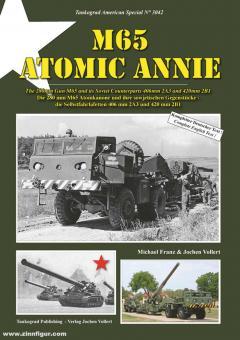 Franz, Michael/Vollert, Jochen: M65 Atomic Annie. Die 280 mm M65 Atomkanone und ihre sowjetischen Gegenstücke - die Selbstfahrlafetten 406 mm 2A3 und 420 mm 2B1