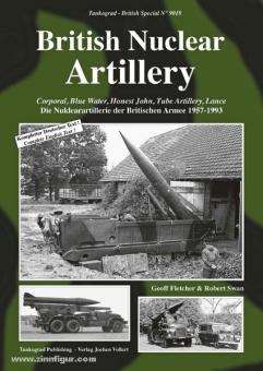 "Fletcher, G./Swan, R.: British Nuclear Artillery. ""Corporal"", ""Blue Water"", ""Honest John"", ""Tube Artillery"", ""Lance"". Die Nuklearartillerie der Britischen Armee 1957-1993"