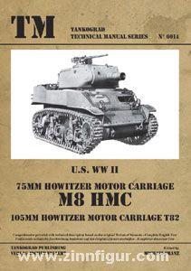 Franz, M. (Hrsg.): U.S. WW2 75 mm Howitzer Motor Carriage M8 HMC. 105 mm Howitzer Motor Carriage T82