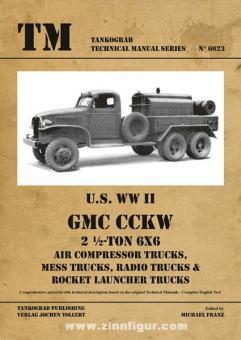 Franz, M. (Hrsg.): U.S. WW2 GMC CCKW. 2 1/2-Ton 6x6 Air Compressor Trucks, Mess Trucks, Radio Trucks & Rocket Launcher Trucks