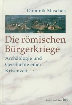Maschelk, Dominik: Die römischen Bürgerkriege. Geschichte und Archäologie einer Krisenzeit