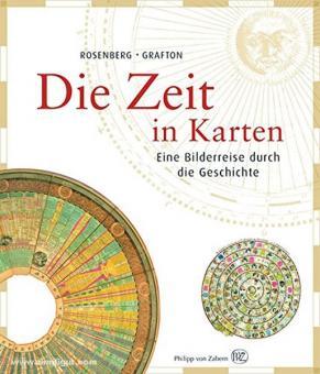 Rosenberg, D./Grafton, A.: Die Zeit in Karten. Eine Bilderreise durch die Geschichte