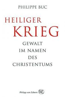 Buc, P.: Heiliger Krieg. Gewalt im Namen des Christentums