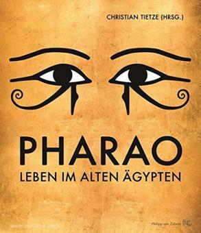 Tietze, C. (Hrsg.): Pharao. Leben im alten Ägypten