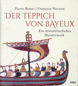 Bouet, Pierre/Neveux, Francoise: Der Teppich von Bayeux: Ein mittelalterliches Meisterwerk