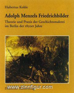 Kohle, H.: Adolph Menzels Friedrichbilder. Theorie und Praxis der Geschichtsmalerei im Berlin der 1850er Jahre