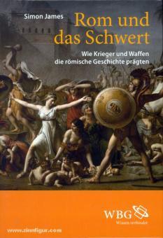 James, S.: Rom und das Schwert. Wie Krieger und Waffen die römische Geschichte prägten