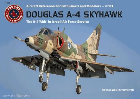 """Weiss, R./Efrati, Y.: Douglas A-4 Skyhawk. The A-4 """"Ahit"""" in Israeli Air Force Service"""