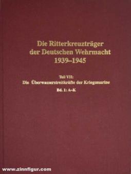 Dörr, Manfred: Die Ritterkreuzträger der Deutschen Wehrmacht 1939-1945. Teil 7: Die Ritterkreuzträger der Überwasserstreitkräfte der Kriegsmarine. Band 1: A-K