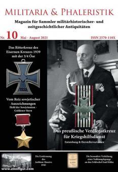Militaria & Phaleristik. Magazin für Sammler militärhistorischer und zeitgeschichtlicher Antiquitäten. Nr. 10: Mai-August 2021