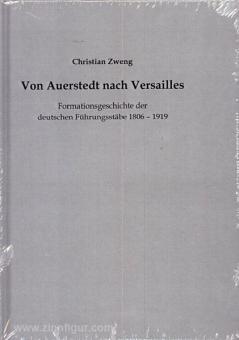 Zweng, C.: Von Auerstedt nach Versailles. Formationsgeschichte der deutschen Führungsstäbe 1806-1919