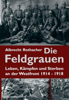 Rothacher, A.: Die Feldgrauen. Leben, Kämpfen und Sterben an der Westfront 1914-1918
