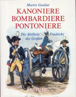 Guddat, Martin: Kanoniere - Bombardiere - Pontoniere. Die Artillerie Friedrich des Großen