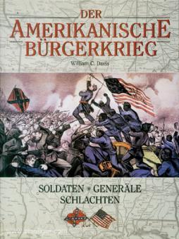 Davis, William C.: Der amerikanische Bürgerkrieg. Soldaten, Generäle und ihre Schlachten