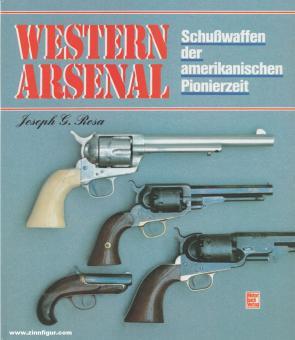 Rosa, Joseph G.: Western Arsenal. Schußwaffen der amerikanischen Pionierzeit