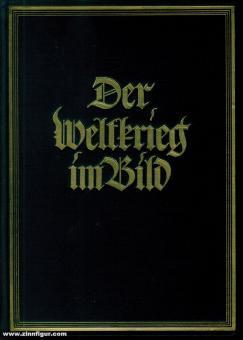 Der Weltkrieg im Bild. Frontaufnahmen aus den Archiven der Entente