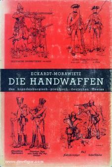 Eckardt, W./Morawietz, O.: Die Handwaffen des brandenburgisch-preußisch-deutschen Heeres 1640-1945