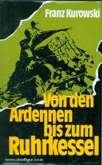 Kurowski, Franz: Von den Ardennen bis zum Ruhrkessel. Das Ende der Westfront