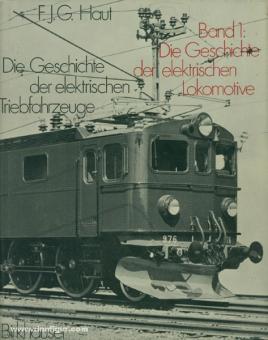 Haut, F. J. G.: Die Geschichte der elektrischen Triebfahrzeuge. Band 1: Die Geschichte der Elektrolokomotive
