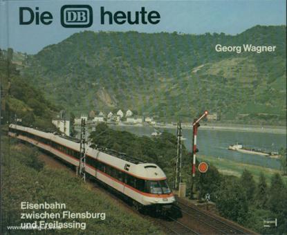 Wagner, G.: Die DB heute. Eisenbahn zwischen Flensburg und Freilassing