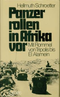 Schroetter, H.: Panzer rollen in Afrika vor. Mit Rommel von Tripolis bis El Alamein