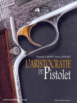 Caranta, R,/Cantegrit, P.: L'Aristocratie du Pistolet