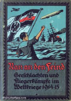 Waldeyer, H.: Ran an den Feind. Seeschlachten und Fliegerkämpfe im Weltkriege 1914/15
