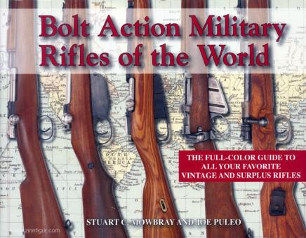 Mowbray, S. C./Puelo, J.: Bolt Action Military Rifles of the World