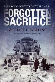 Walling, M. G.: Forgotten Sacrifice. The Arctic Convoys of World War II