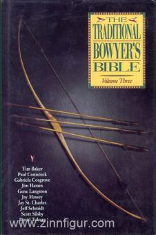 Baker, T./ Comstock, P./ Hamm, J./ Massey, J.: The Traditional Bowyer's Bible. Band 3
