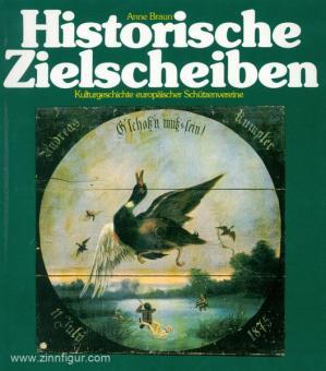 Braun, A.: Historische Zielscheiben. Kulturgeschichte europäischer Schützenvereine