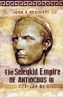 Grainger, J. D.: The Seleukid Empire auf Antiochus III (223-187 BC)