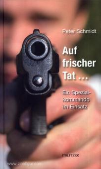 Schmidt, P.: Auf frischer Tat... Ein Spezialkommando im Einsatz