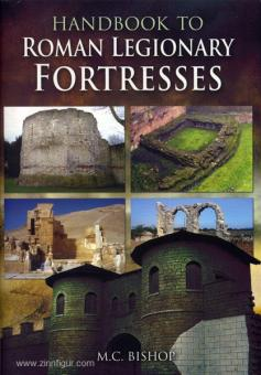 Bishop, M. C.: Handbook to roman Legionary Fortresses