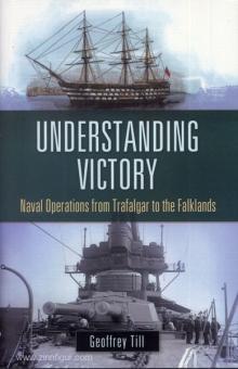 Till, G.: Understanding Victory. Naval Operations from Trafalgar to the Falklands