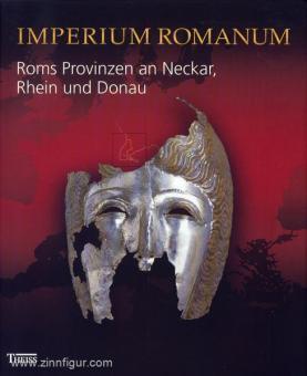 Imperium Romanum. Roms Provinzen an Neckar, Rhein und Donau