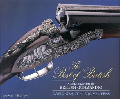 Grant, D./Venters, V.: The Best of British. A Celebrating of British Gunmaking
