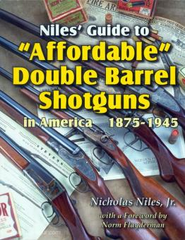 """Niles Jr., N.: Niles' Guide to """"Affordable"""" Double Barrel Shotguns in America 1875-1945"""