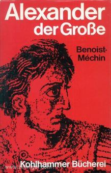 Benoist-Mechin: Alexander der Große. Der Traum, der die Welt veränderte