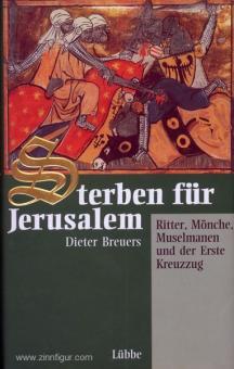 Breuers, D.: Sterben für Jerusalem. Ritter, Mönche, Muselmanen und der Erste Kreuzzug