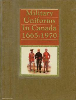 Summers, J. L./Chartrand, R./Marrion, R. J. (Illsutr.): Military Uniforms in Canada 1665-1970