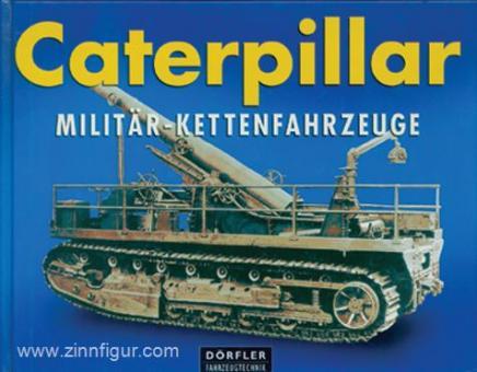 Letourneau, P. A.: Caterpillar. Militär-Kettenfahrzeuge. Fotos aus den Firmenarchiven der Caterpillar Inc.