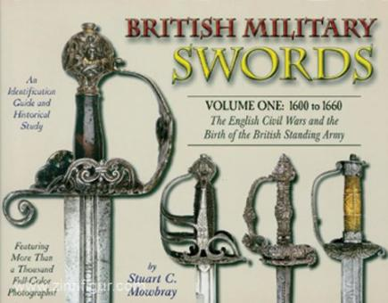 Mowbray, Stuart C.: British Military Swords. Band 1: 1600 to 1660. The English Civil Wars and the Birth of the British Standing Army