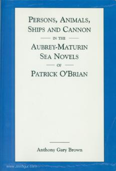 Brown, Anthony Gary: Persons, Animals, Ships and Cannon in the Aubrey-Maturin Sea Novels of Patrick O'Brian