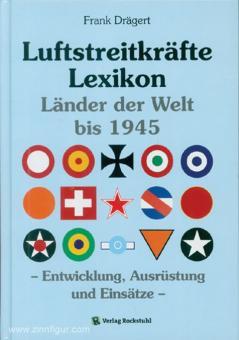 Drägert, F.: Luftstreitkräftelexikon bis 1945. Länder der Welt bis 1945. Entwicklung, Ausrüstung und Einsätze.