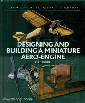 Turner, Chris: Designing and Building a Miniature Aero-Engine
