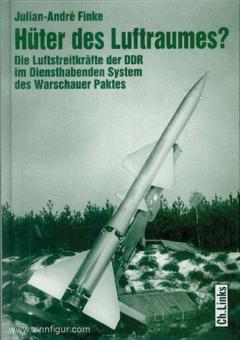 Finke, Julian-André: Hüter des Luftraumes? Die Luftstreitkräfte der DDR im Diensthabenden System des Warschauer Paktes