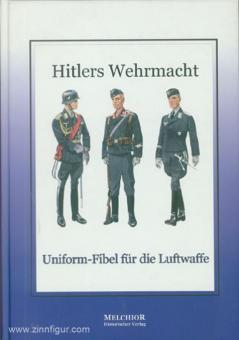 Tümmler, Holger: Hitlers Wehrmacht. Uniform-Fibel für die Luftwaffe.