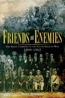 Rethman, Hugh: Friends and Enemies. The Natal Campaign in the South African War 1899-1902